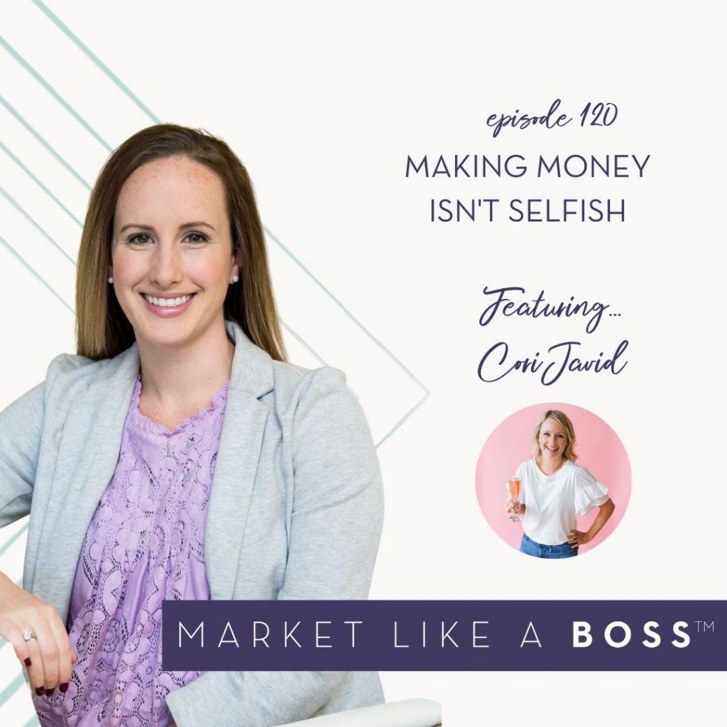 Episode 120: Making Money Isn't Selfish with Cori Javid